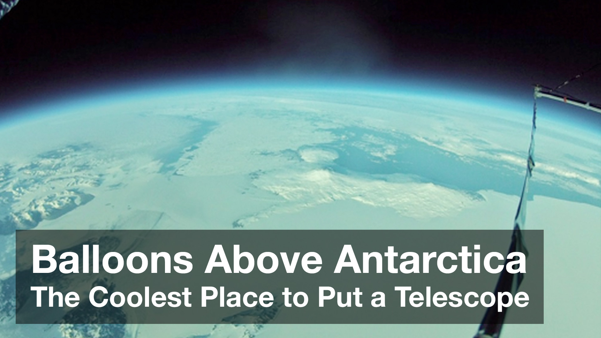 Balloons Above Antarctica: The Coolest Place to Put a Telescope